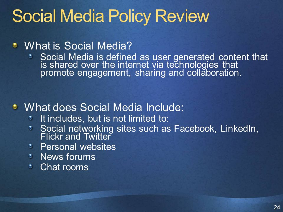 24 Social Media Policy Review What is Social Media.