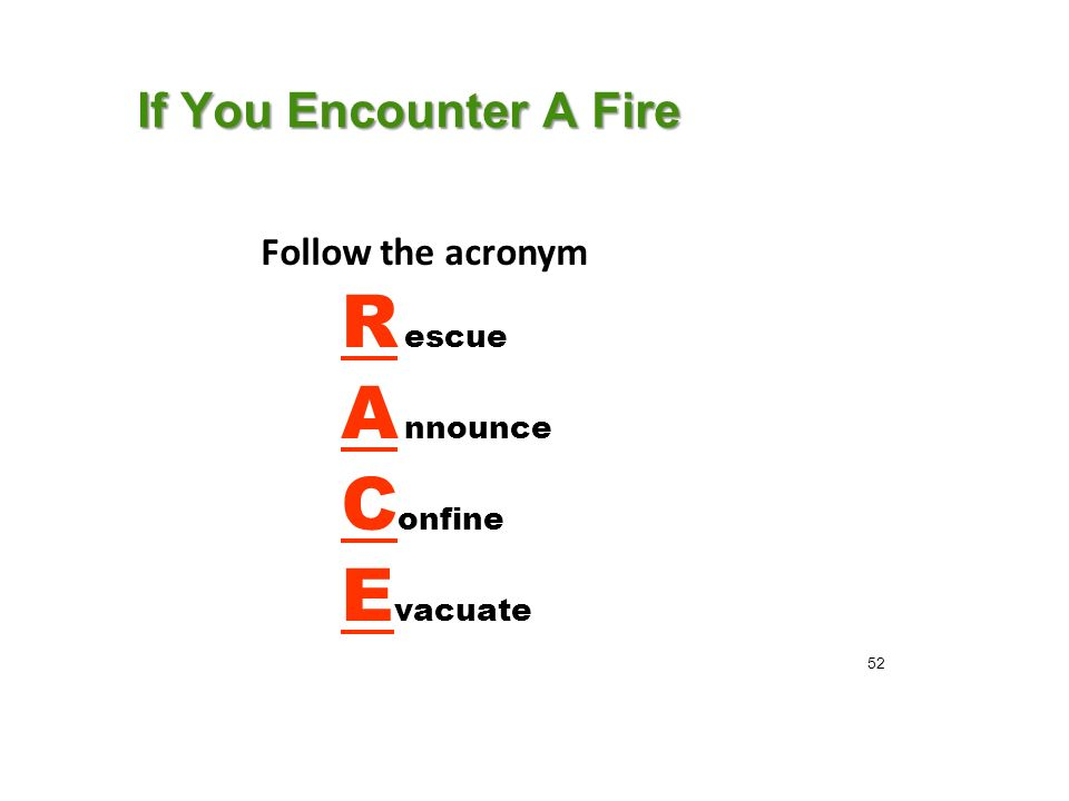 If You Encounter A Fire Follow the acronym R escue A nnounce C onfine E vacuate 52
