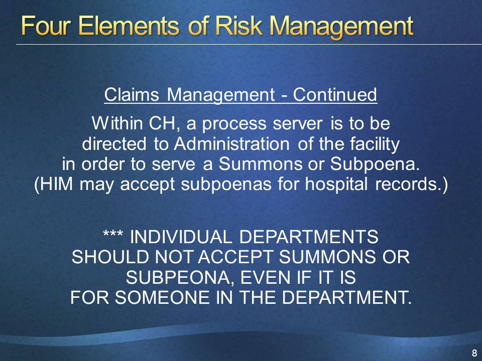 8 Claims Management - Continued Within CH, a process server is to be directed to Administration of the facility in order to serve a Summons or Subpoena.