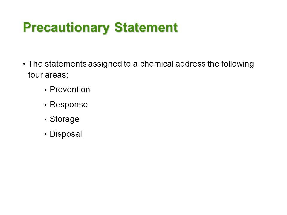 Precautionary Statement The statements assigned to a chemical address the following four areas: Prevention Response Storage Disposal