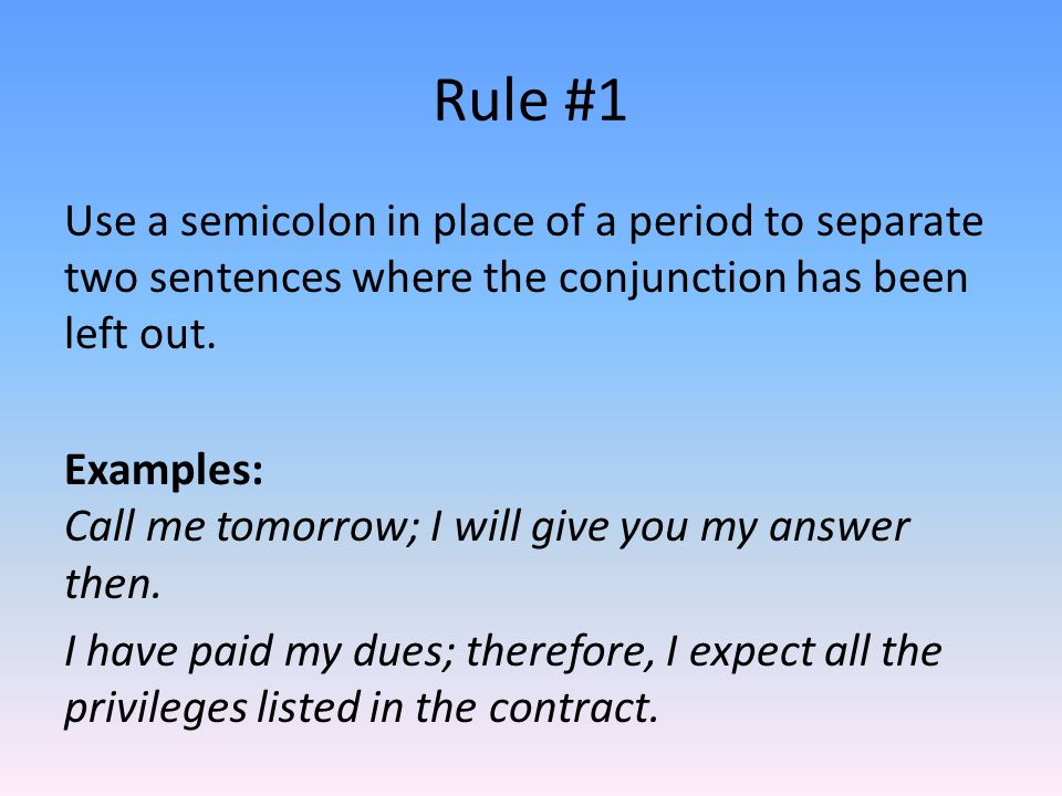 Semi-colons. Rule #1 Use a semicolon in place of a period to ...