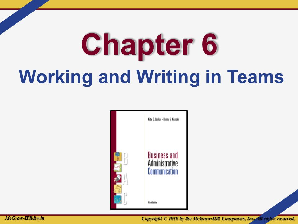 Chapter 6 Working and Writing in Teams Copyright © 2010 by the McGraw-Hill Companies, Inc.