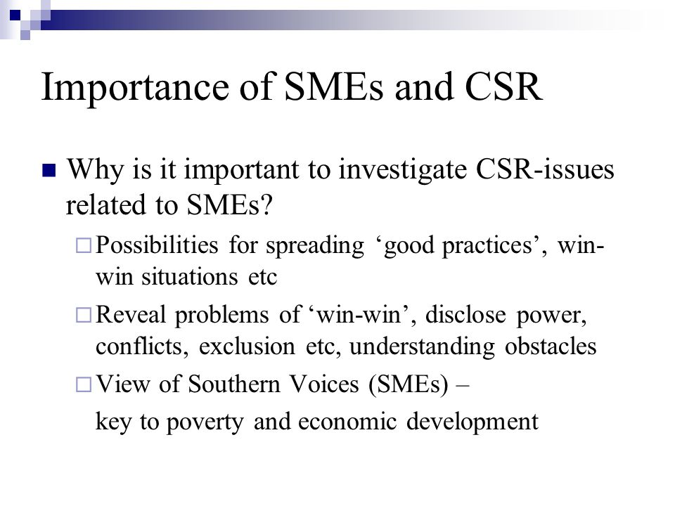 Importance of SMEs and CSR Why is it important to investigate CSR-issues related to SMEs.