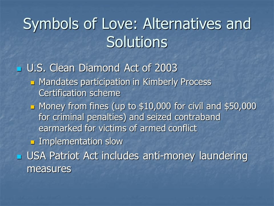 Symbols of Love: Alternatives and Solutions U.S. Clean Diamond Act of 2003 U.S.