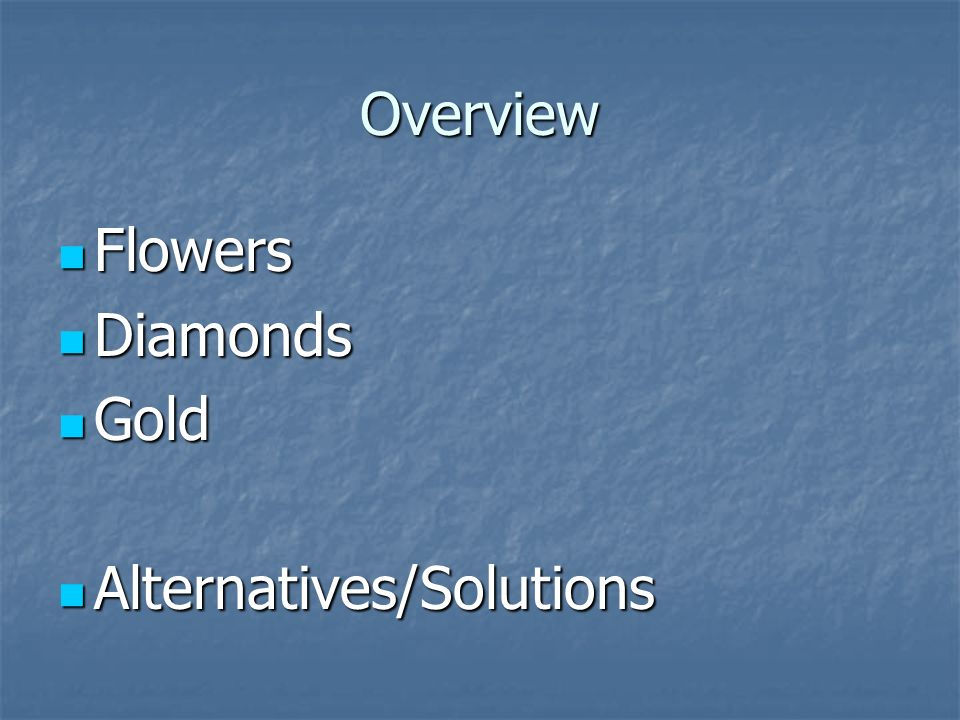 Overview Flowers Flowers Diamonds Diamonds Gold Gold Alternatives/Solutions Alternatives/Solutions