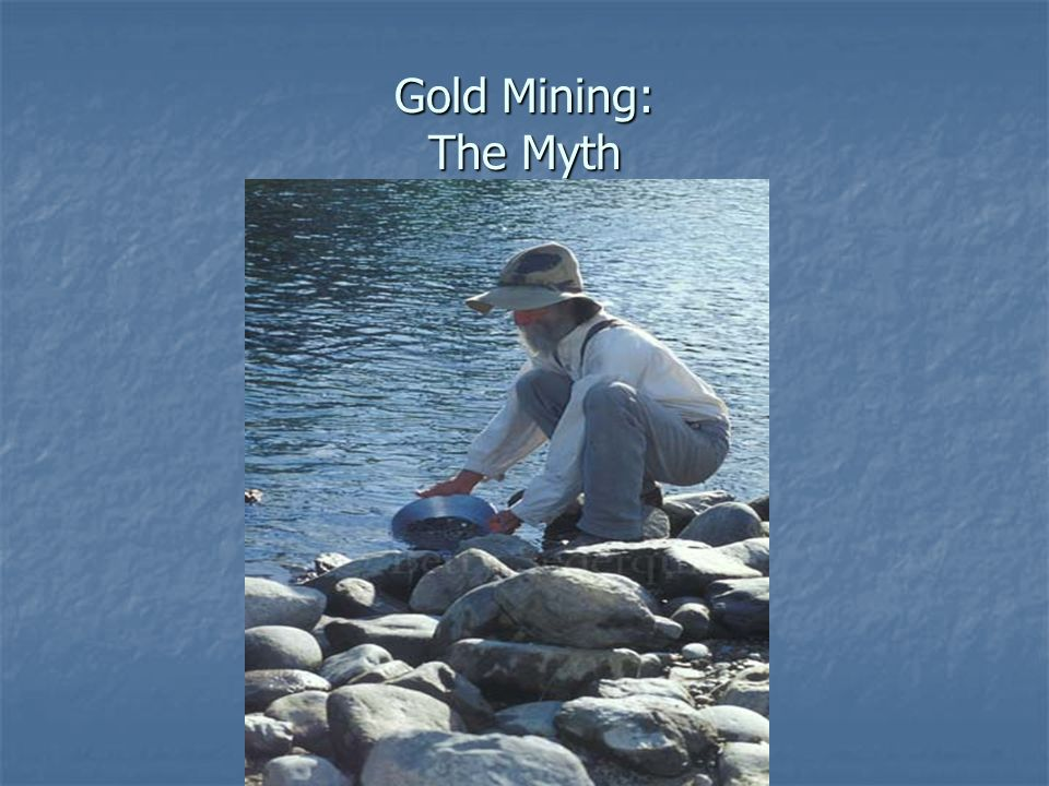 Gold Mining: The Myth