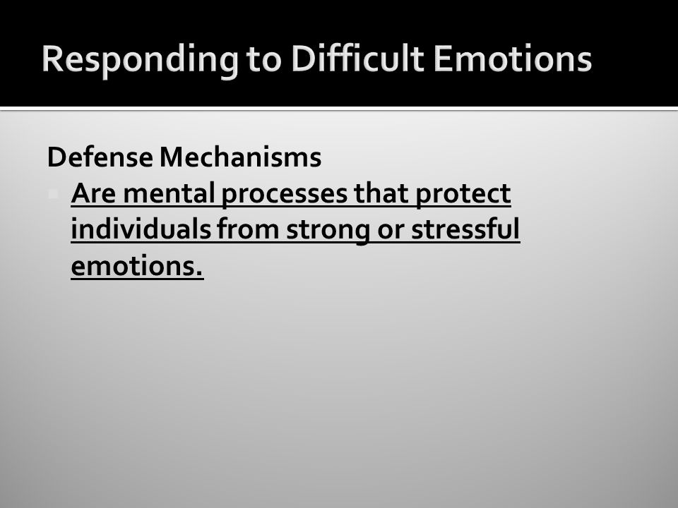 Defense Mechanisms  Are mental processes that protect individuals from strong or stressful emotions.