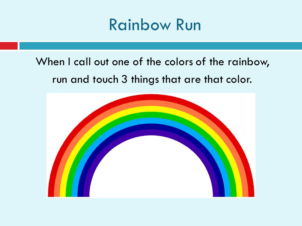 3 Rainbow Run When I Call Out One Of The Colors And Touch Things That Are Color