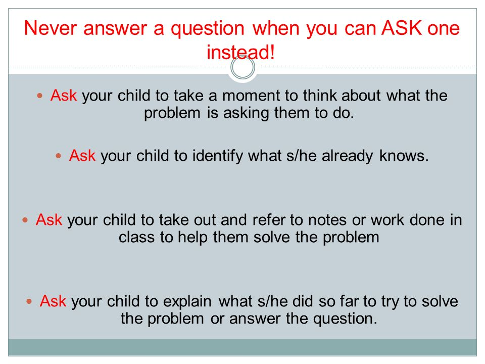 how to support your child math homework purposes of homework  never answer a question when you can ask one instead