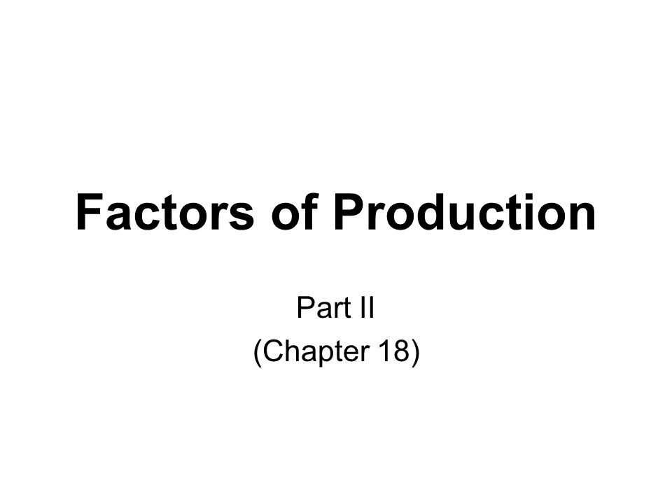 Factors of Production Part II (Chapter 18)