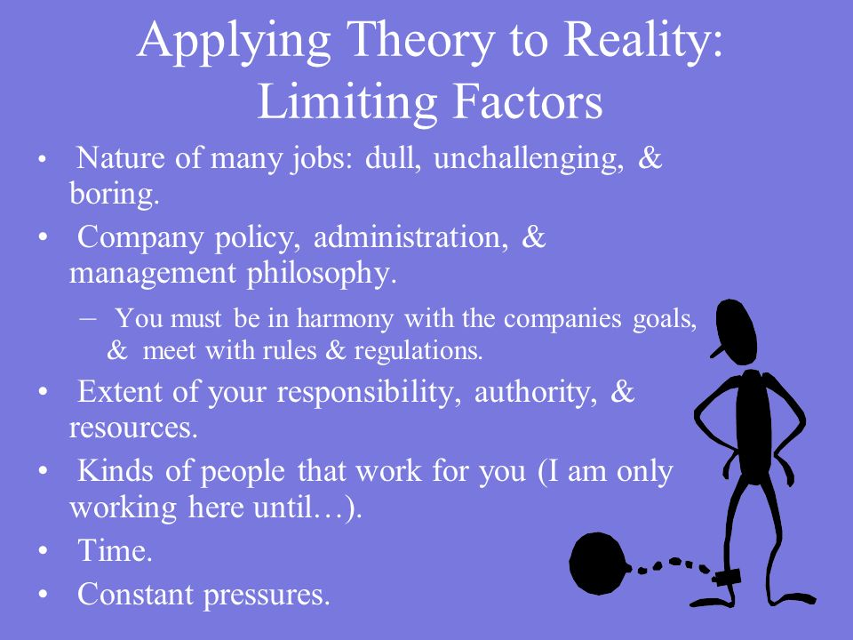 Applying Theory to Reality: Limiting Factors Nature of many jobs: dull, unchallenging, & boring.