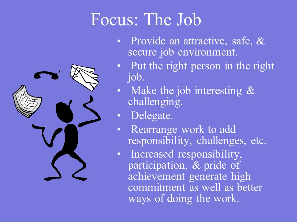 Focus: The Job Provide an attractive, safe, & secure job environment.