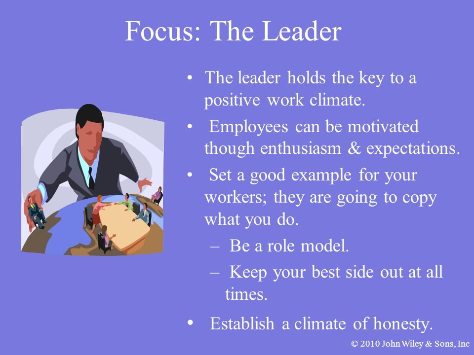 Focus: The Leader The leader holds the key to a positive work climate.