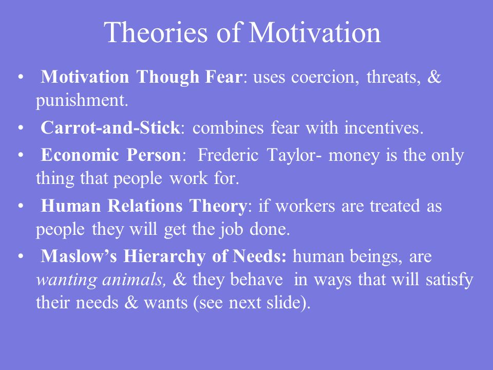 Theories of Motivation Motivation Though Fear: uses coercion, threats, & punishment.