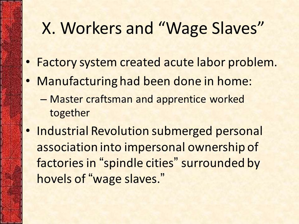 X. Workers and Wage Slaves Factory system created acute labor problem.