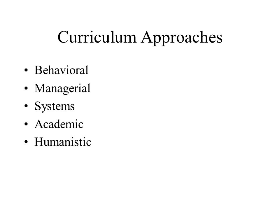 Curriculum Approaches Behavioral Managerial Systems Academic Humanistic