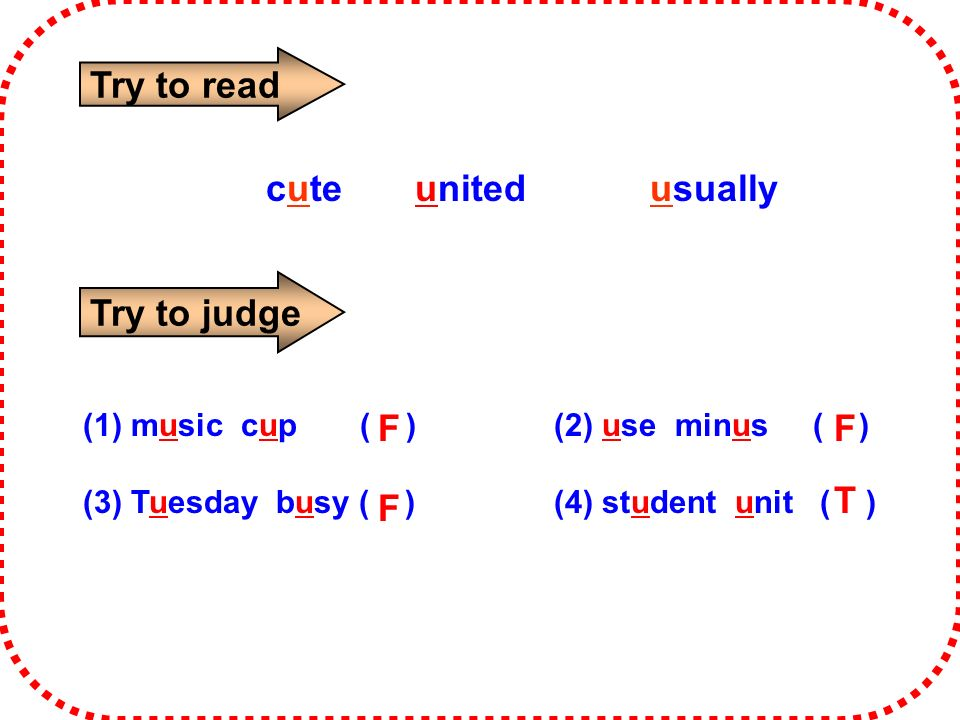 cute united usually Try to read Try to judge (1) music cup ( )(2) use minus ( ) (3) Tuesday busy ( )(4) student unit ( ) F T FF