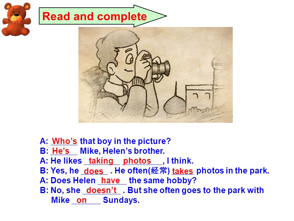 Read and complete A: that boy in the picture. B: Mike, Helen's brother.