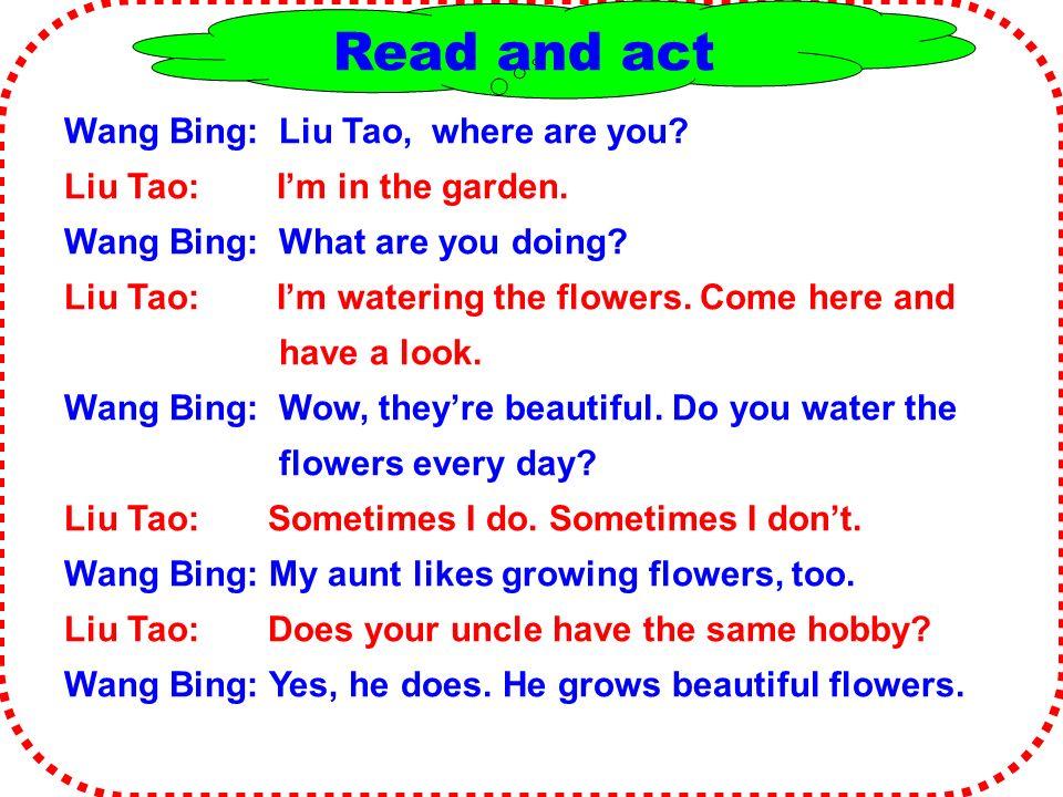 Read and act Wang Bing: Liu Tao, where are you. Liu Tao: I'm in the garden.