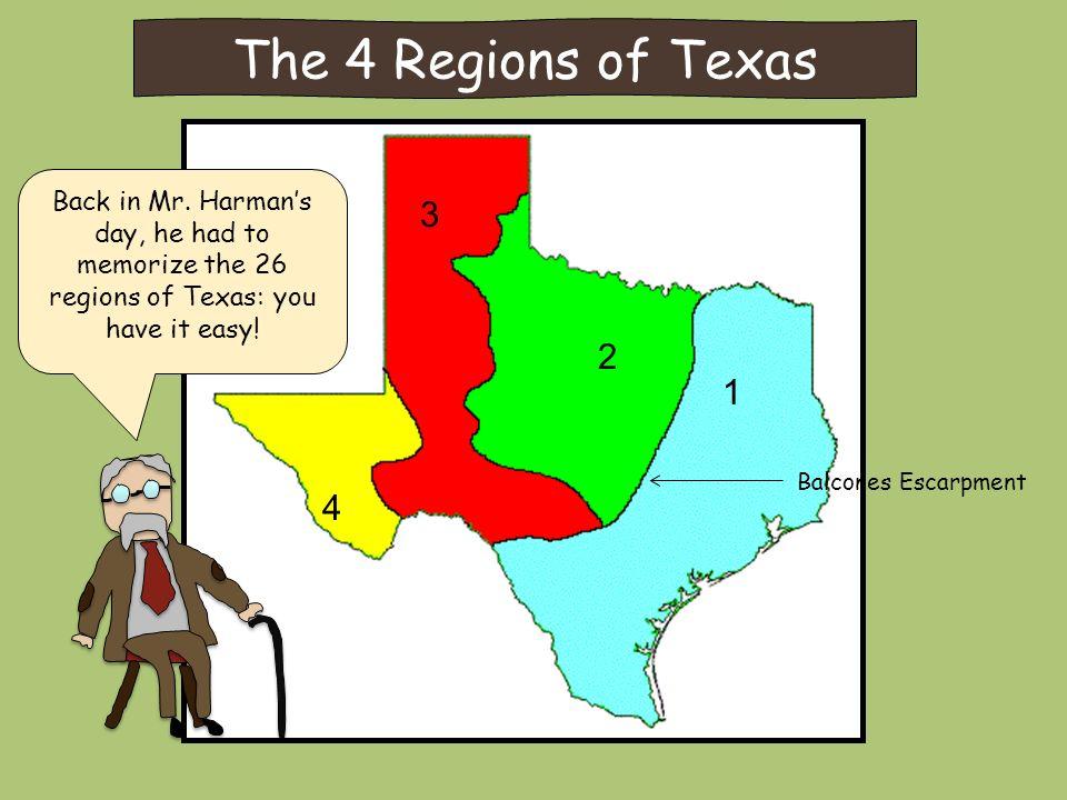 The 4 Regions of Texas Balcones Escarpment 1 2 3 4 Back in Mr.