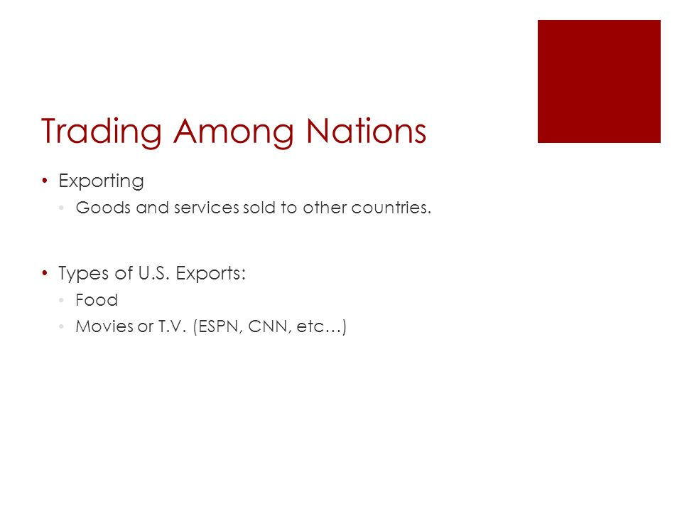 Trading Among Nations Exporting Goods and services sold to other countries.