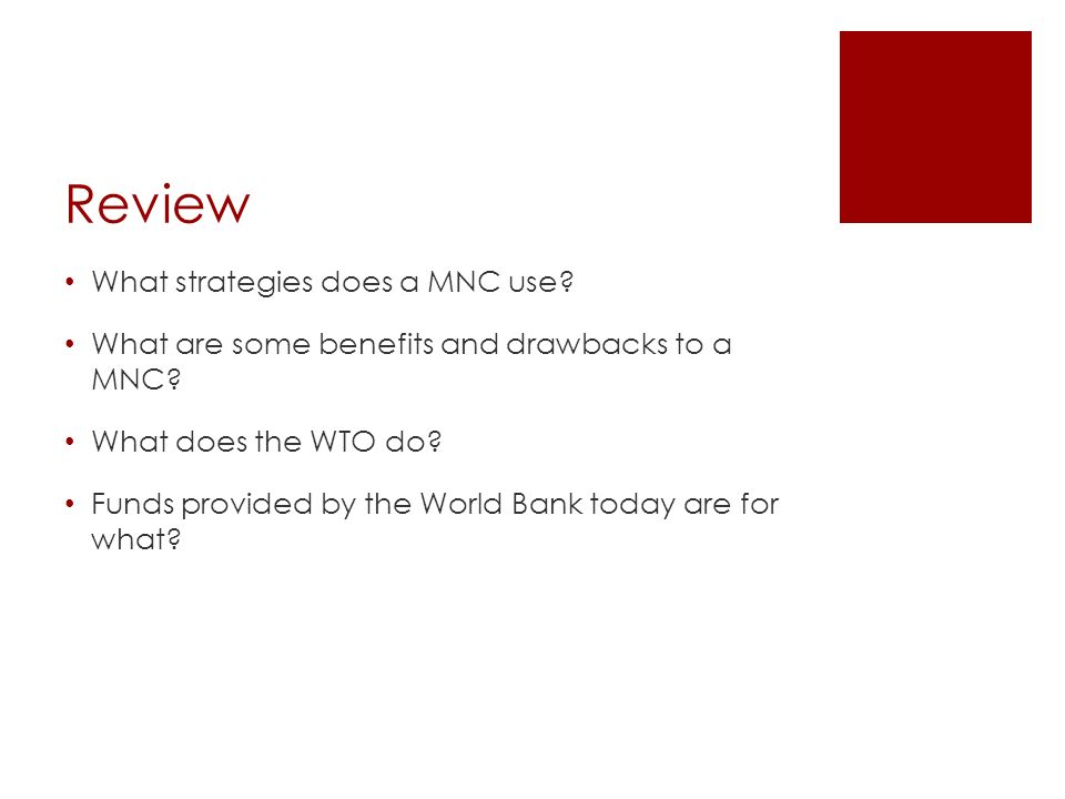 Review What strategies does a MNC use.What are some benefits and drawbacks to a MNC.