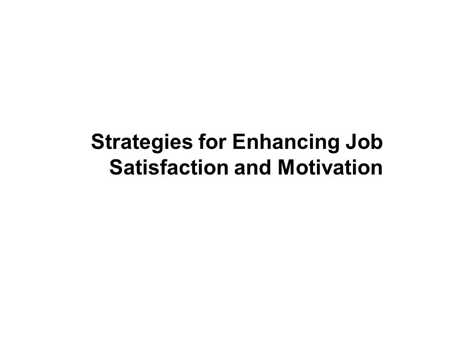 Strategies for Enhancing Job Satisfaction and Motivation