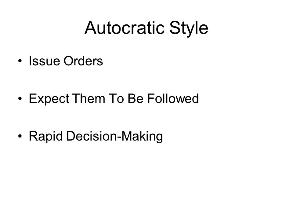 Autocratic Style Issue Orders Expect Them To Be Followed Rapid Decision-Making