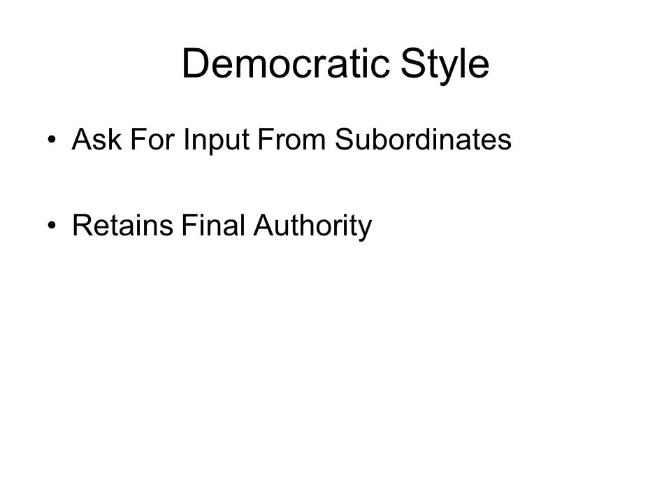 Democratic Style Ask For Input From Subordinates Retains Final Authority