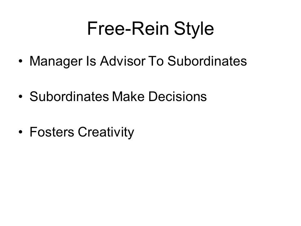 Free-Rein Style Manager Is Advisor To Subordinates Subordinates Make Decisions Fosters Creativity