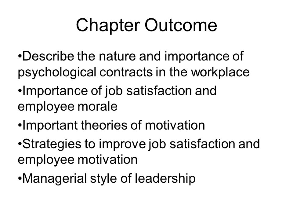 Chapter Outcome Describe the nature and importance of psychological contracts in the workplace Importance of job satisfaction and employee morale Impo