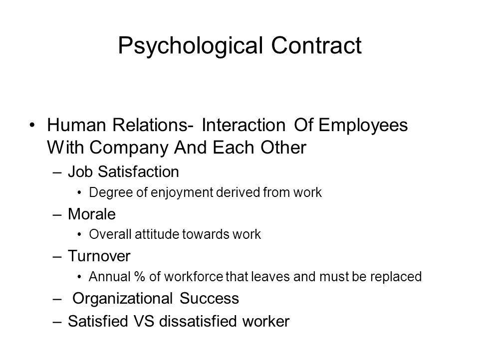 Psychological Contract Human Relations- Interaction Of Employees With Company And Each Other –Job Satisfaction Degree of enjoyment derived from work –