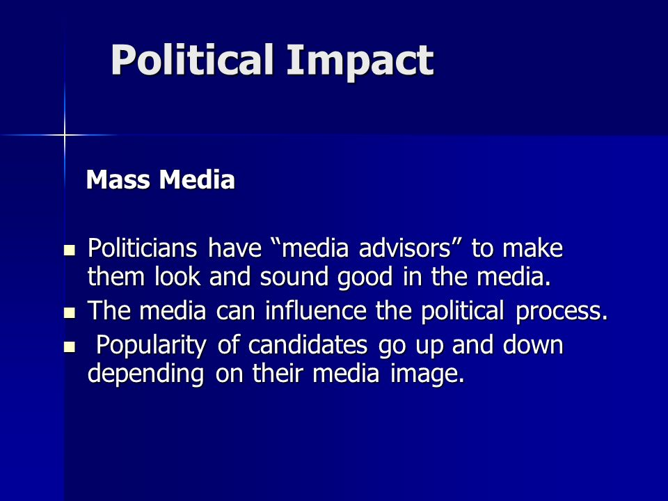 an analysis of the impact of the mass media on politics The role and influence of mass media mass media is communication—whether written, broadcast politics and major political structure.