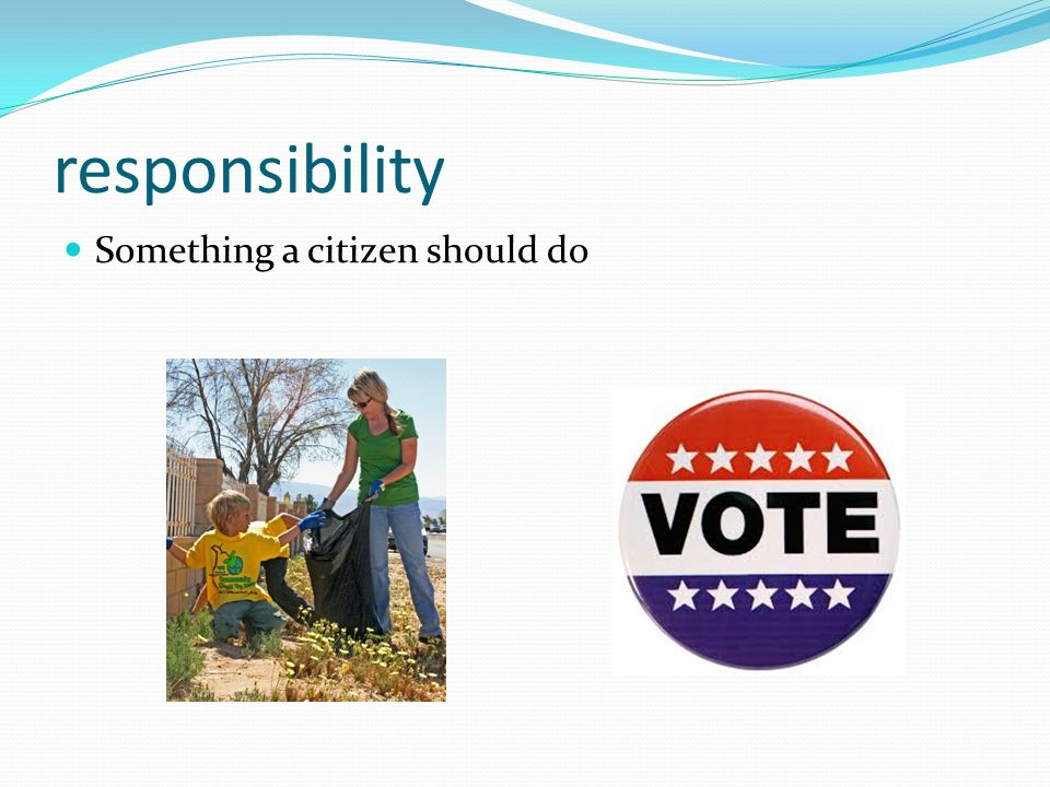 responsibility Something a citizen should do