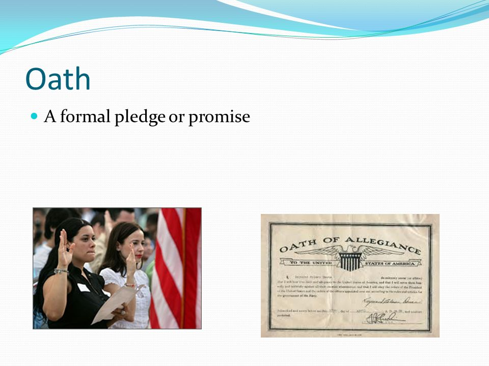 Oath A formal pledge or promise