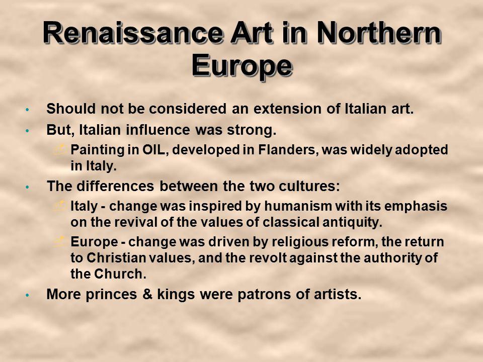 social and cultural similarities between the italian and northern european renaissance Italy & northern europe: similarities and contrast between the the italian renaissance helped to create some of the the renaissance in northern europe- art.