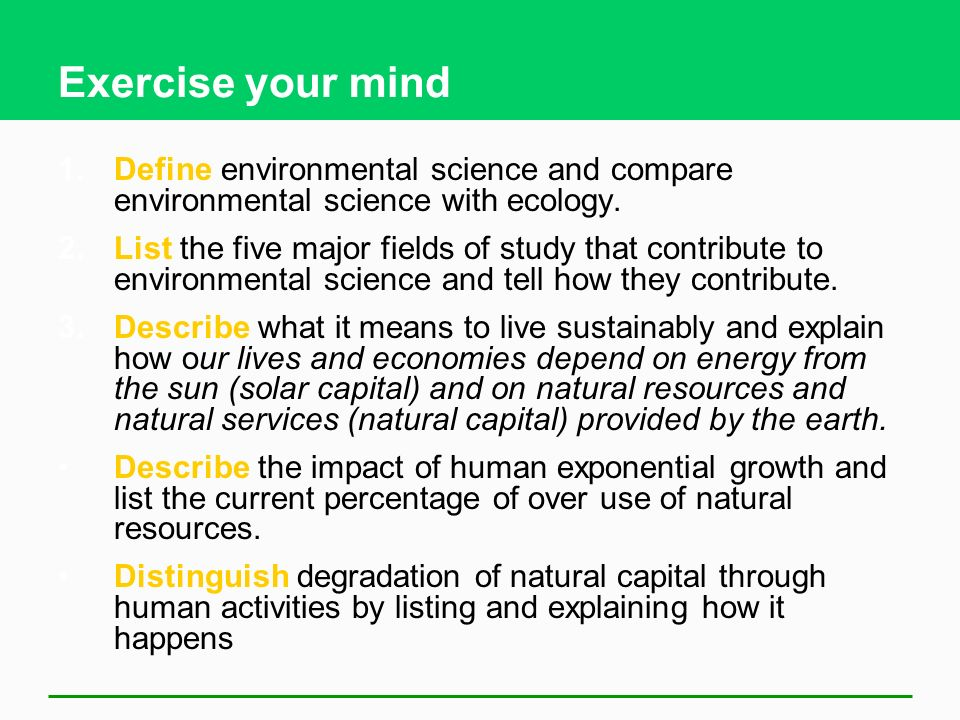 Exercise your mind 1.Define environmental science and compare environmental science with ecology.