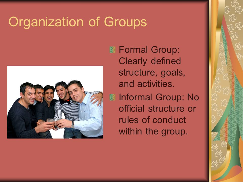 Organization of Groups Formal Group: Clearly defined structure, goals, and activities.