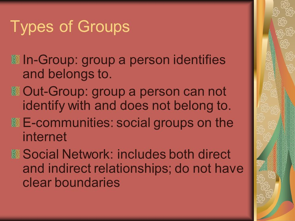 Types of Groups In-Group: group a person identifies and belongs to.