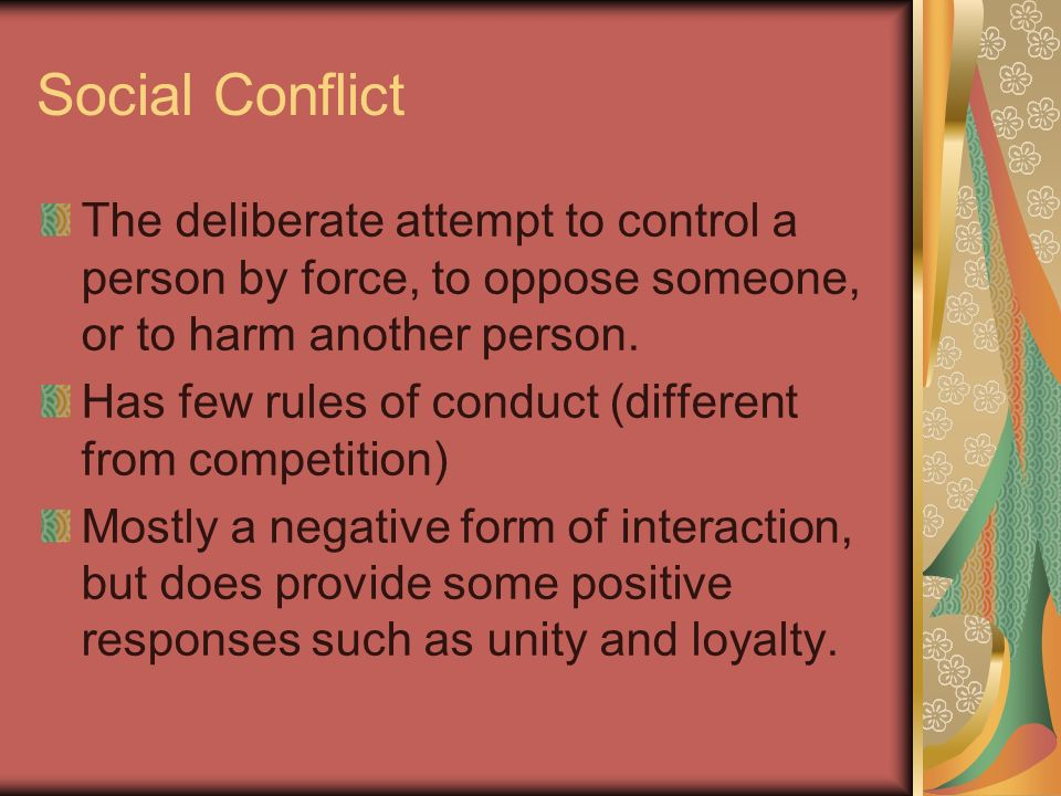 Social Conflict The deliberate attempt to control a person by force, to oppose someone, or to harm another person.