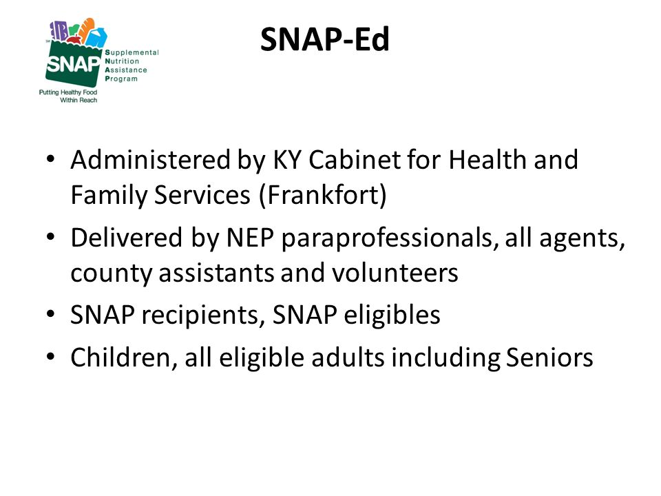 3 SNAP Ed Administered By KY Cabinet For Health And Family Services  (Frankfort) Delivered By NEP Paraprofessionals, All Agents, County  Assistants And ...
