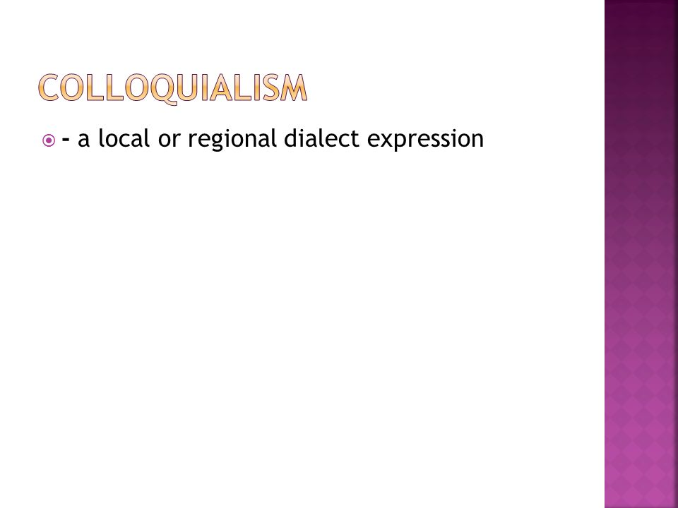  - a local or regional dialect expression