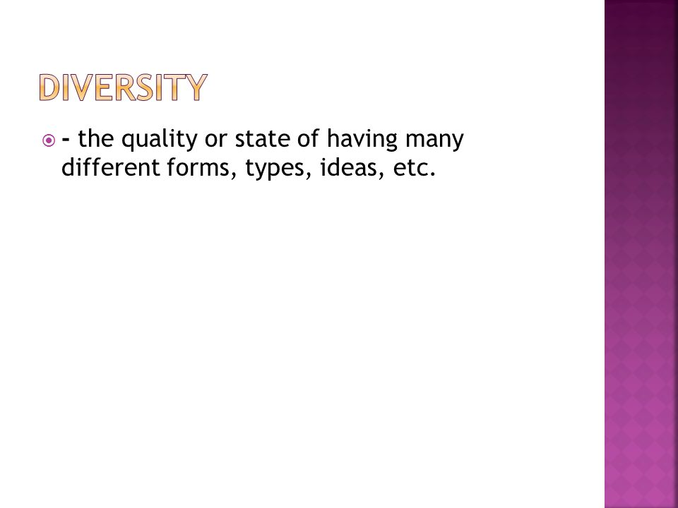  - the quality or state of having many different forms, types, ideas, etc.