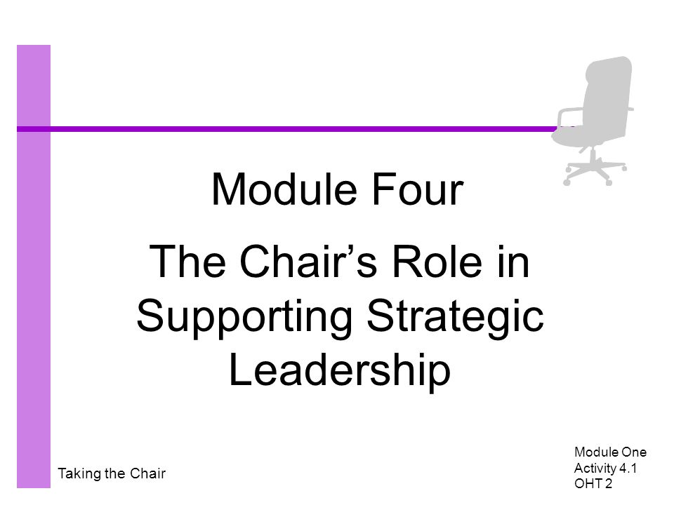 Taking the Chair Module Four The Chair's Role in Supporting Strategic Leadership Module One Activity 4.1 OHT 2