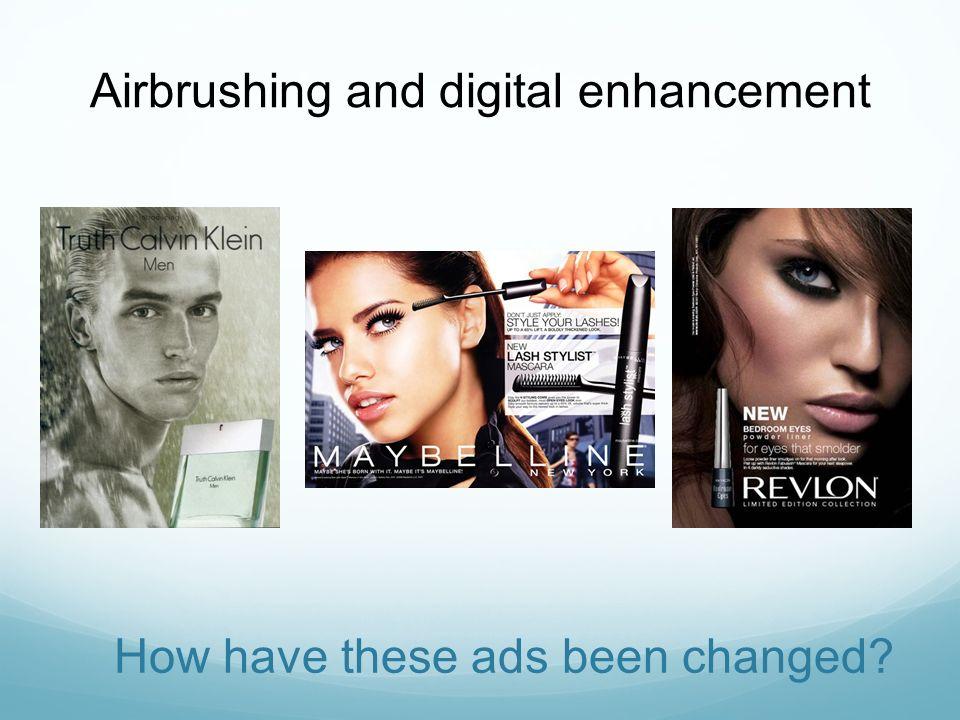 How have these ads been changed? Airbrushing and digital enhancement
