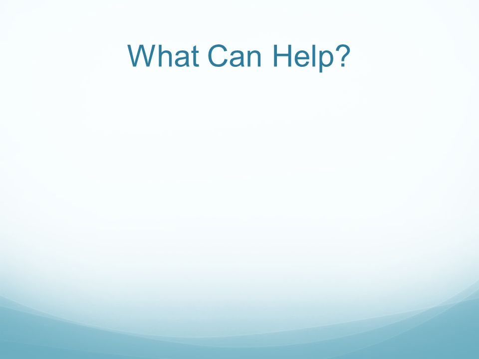 What Can Help?