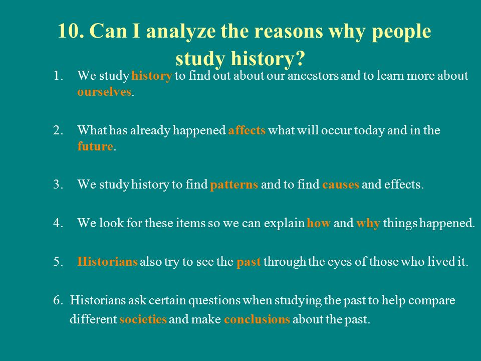 10. Can I analyze the reasons why people study history.