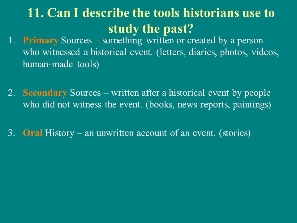 11. Can I describe the tools historians use to study the past.
