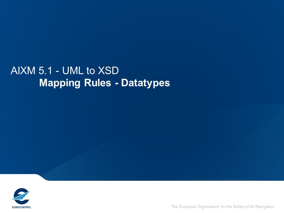 The European Organisation for the Safety of Air Navigation AIXM UML to XSD Mapping Rules - Datatypes