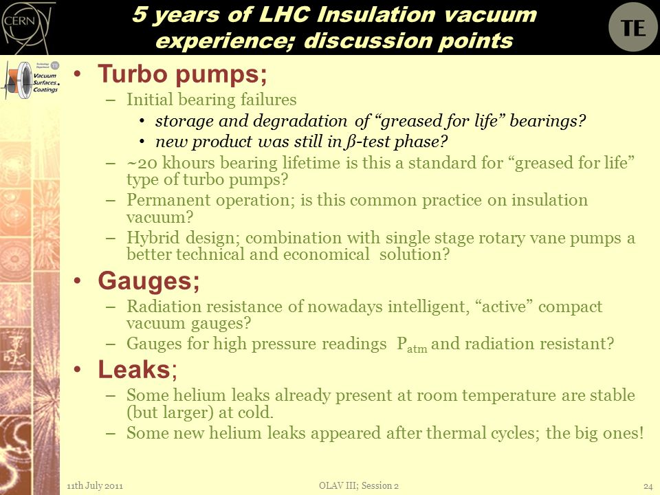 5 years of LHC Insulation vacuum experience; discussion points Turbo pumps; – Initial bearing failures storage and degradation of greased for life bearings.